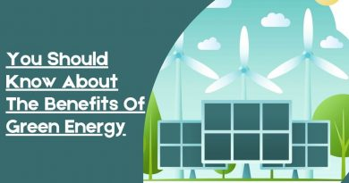 You Should Know About The Benefits Of Green Energy